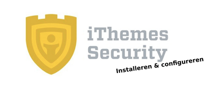 Handleiding – Beveilig je WordPress website goed met de gratis iThemes Security plugin